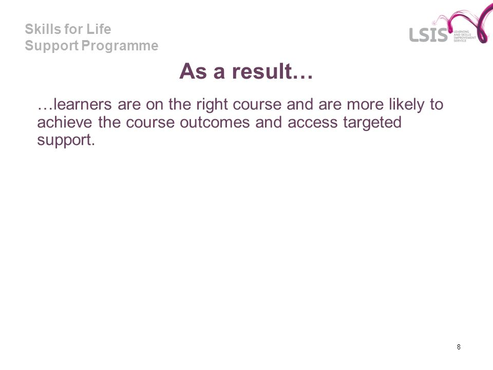 As a result… …learners are on the right course and are more likely to achieve the course outcomes and access targeted support.