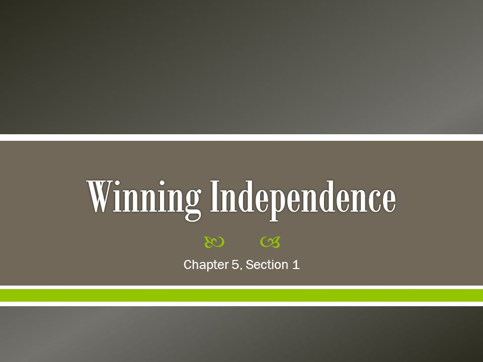 Winning Independence Chapter 5, Section 1
