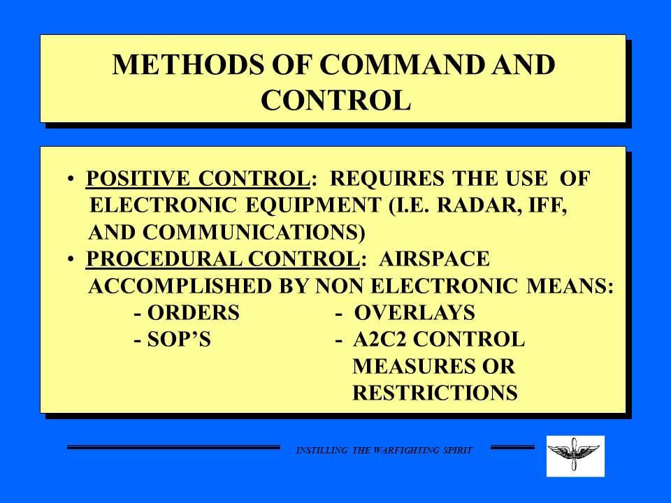 METHODS OF COMMAND AND CONTROL POSITIVE CONTROL: REQUIRES THE USE OF
