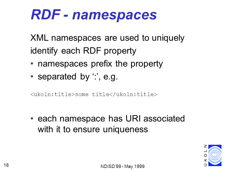 RDF - namespaces XML namespaces are used to uniquely