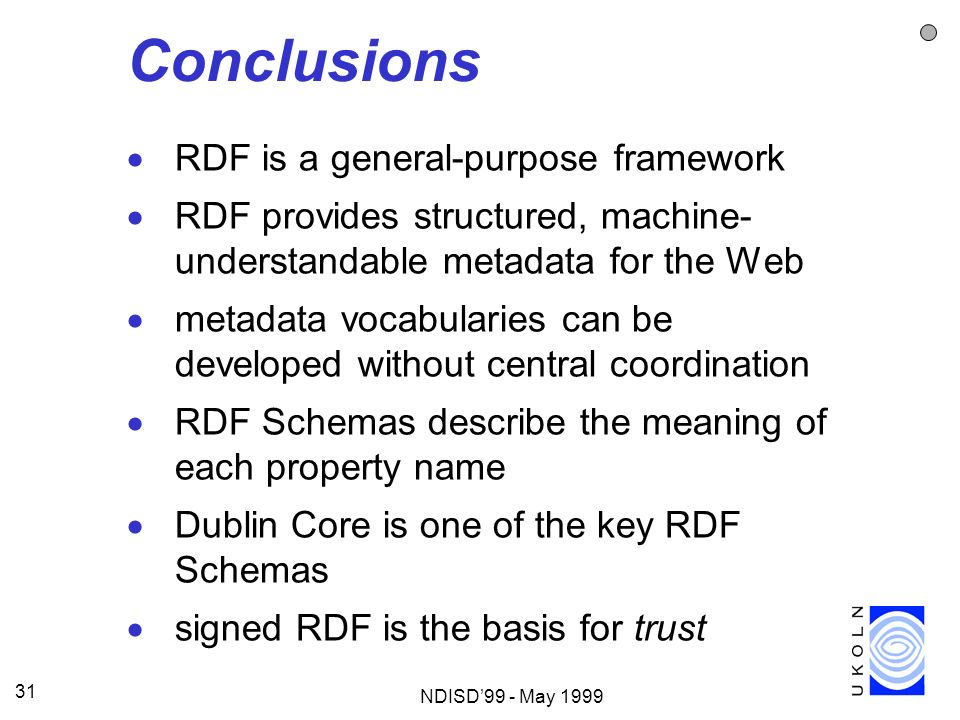 Conclusions RDF is a general-purpose framework