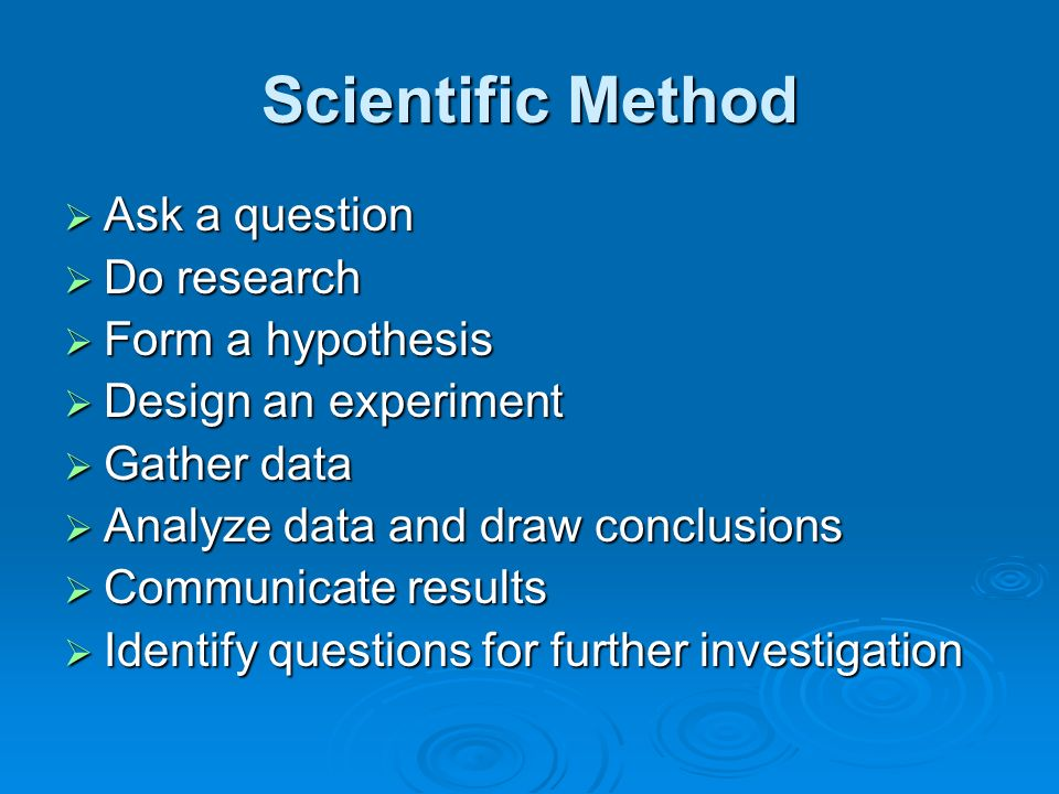 Scientific Method Ask a question Do research Form a hypothesis
