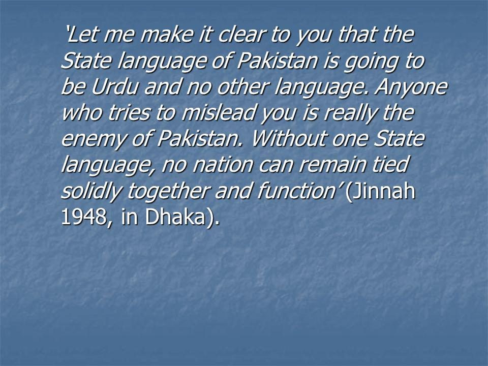 'Let me make it clear to you that the State language of Pakistan is going to be Urdu and no other language.