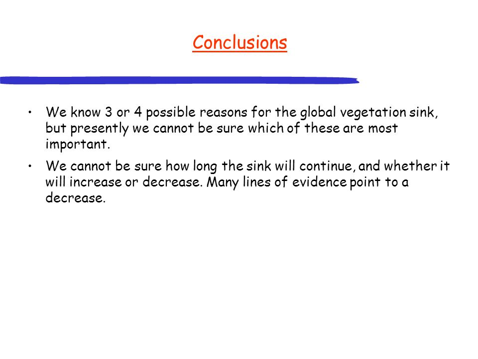 Conclusions We know 3 or 4 possible reasons for the global vegetation sink, but presently we cannot be sure which of these are most important.