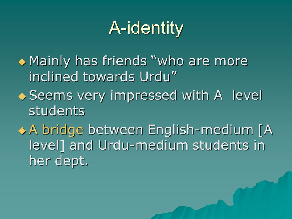 A-identity Mainly has friends who are more inclined towards Urdu