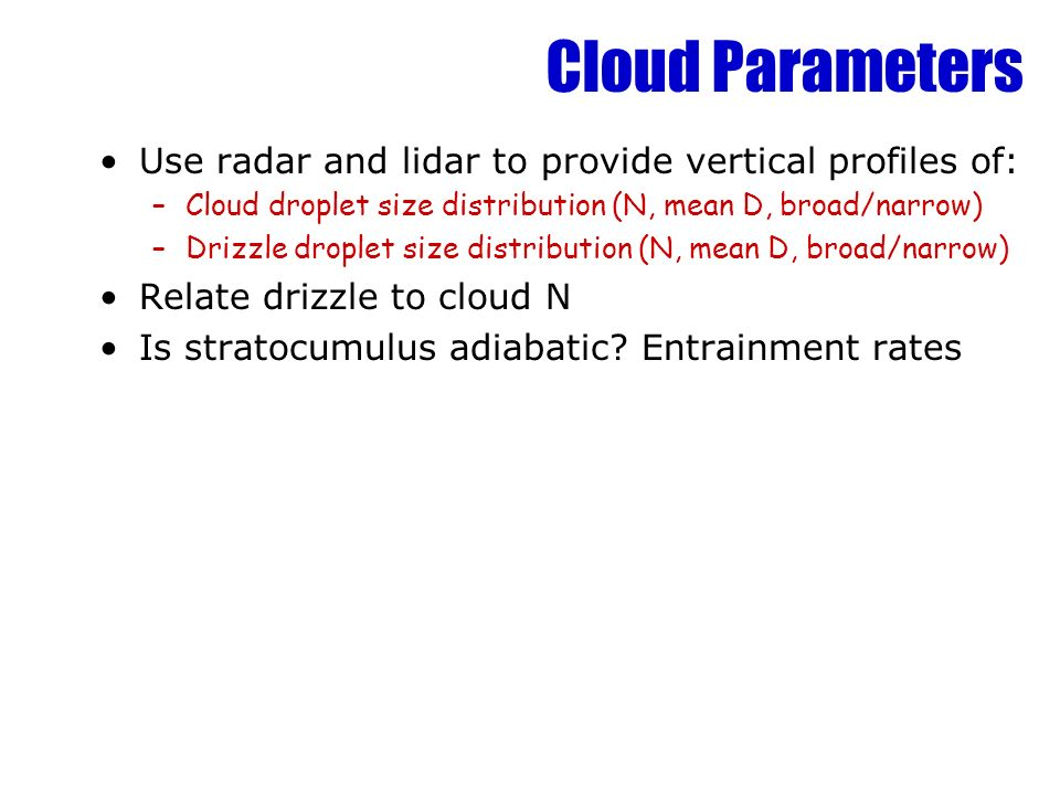 Cloud Parameters Use radar and lidar to provide vertical profiles of: