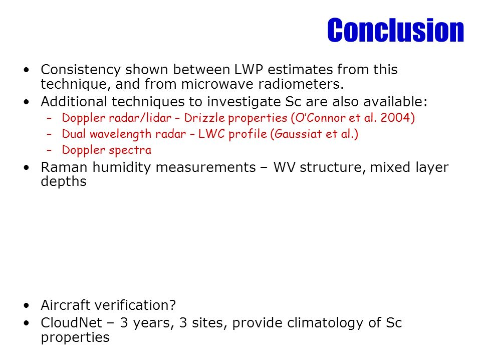 Conclusion Consistency shown between LWP estimates from this technique, and from microwave radiometers.