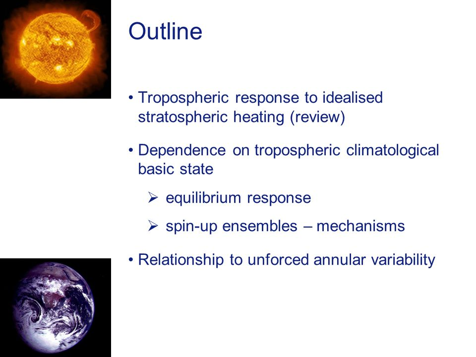 Outline Tropospheric response to idealised stratospheric heating (review) Dependence on tropospheric climatological basic state.