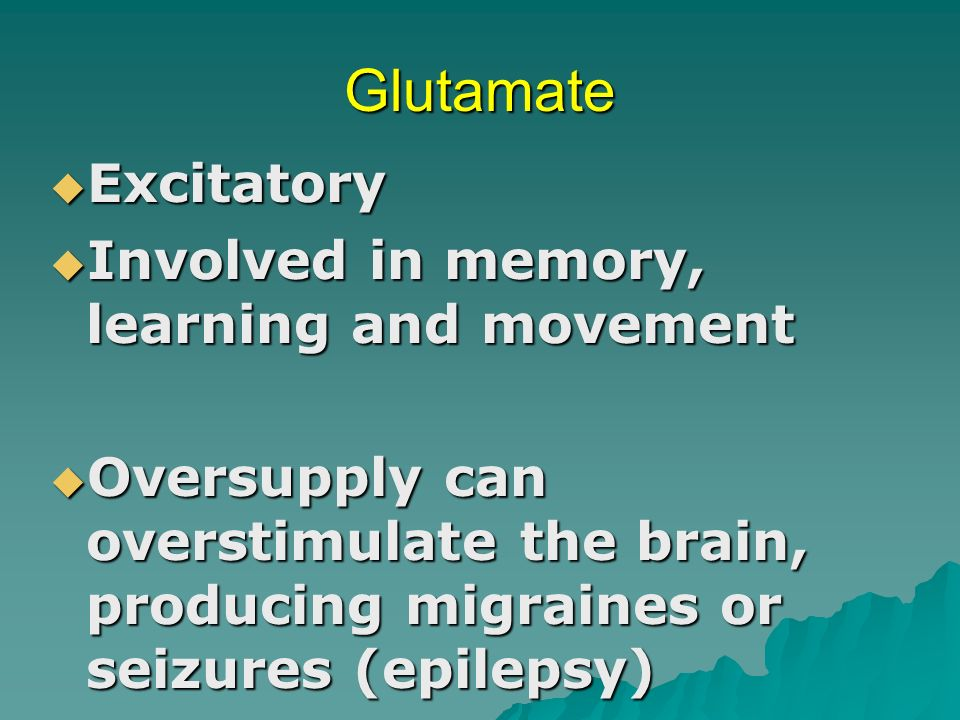 Glutamate Excitatory Involved in memory, learning and movement