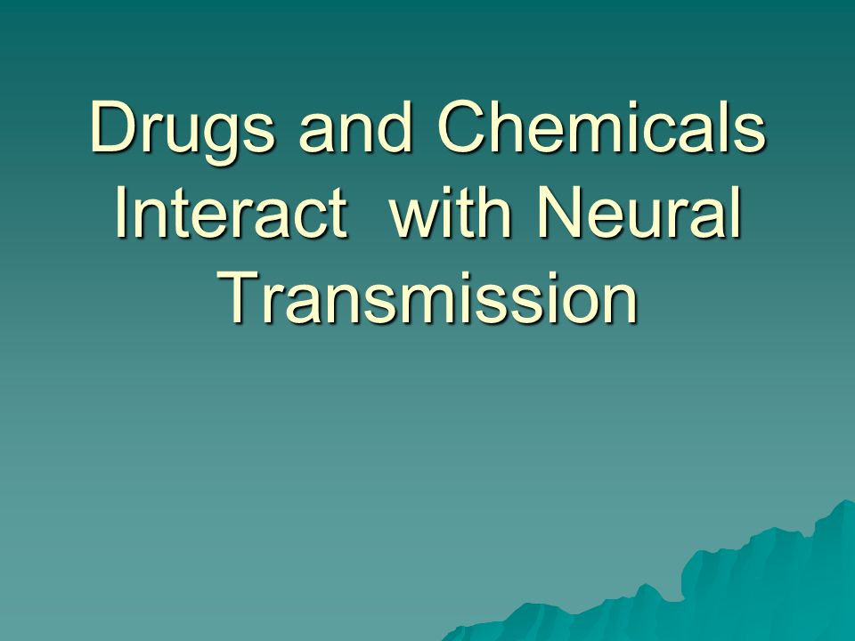 Drugs and Chemicals Interact with Neural Transmission