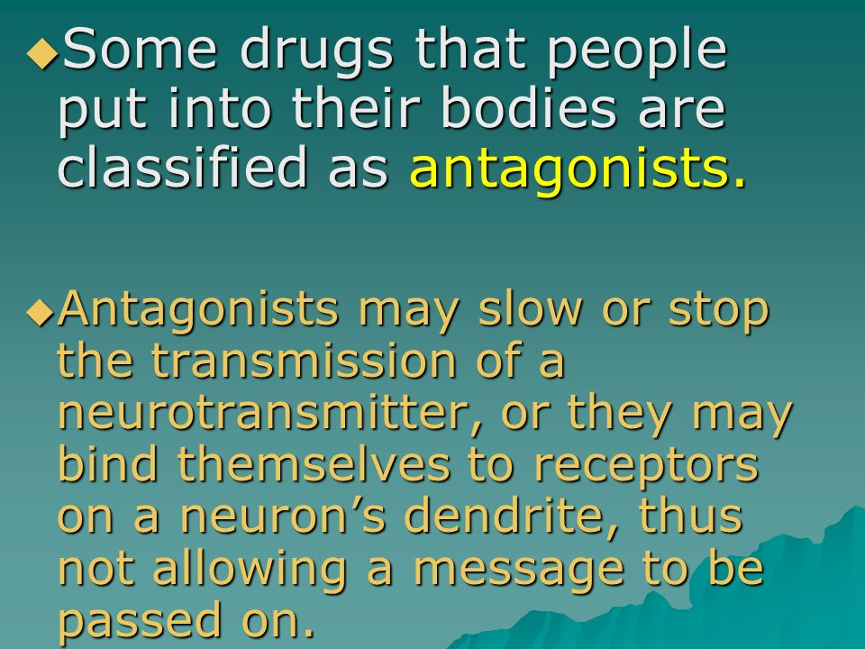 Some drugs that people put into their bodies are classified as antagonists.