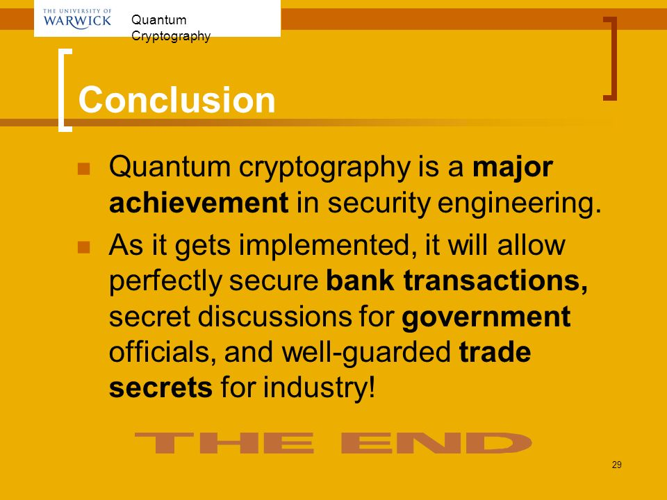 Conclusion Quantum cryptography is a major achievement in security engineering.