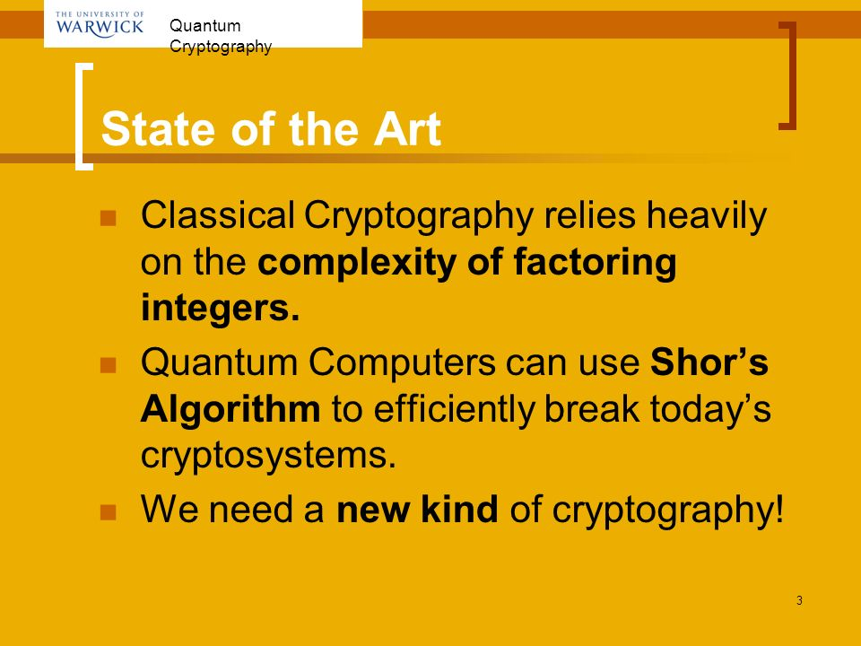 State of the Art Classical Cryptography relies heavily on the complexity of factoring integers.