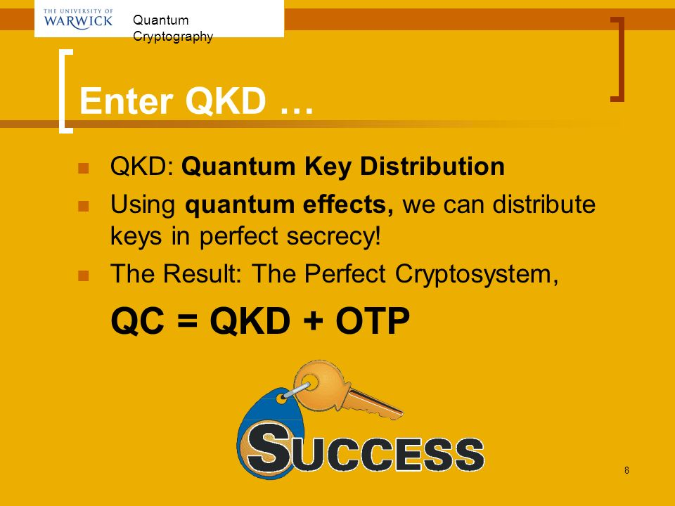 Enter QKD … QC = QKD + OTP QKD: Quantum Key Distribution