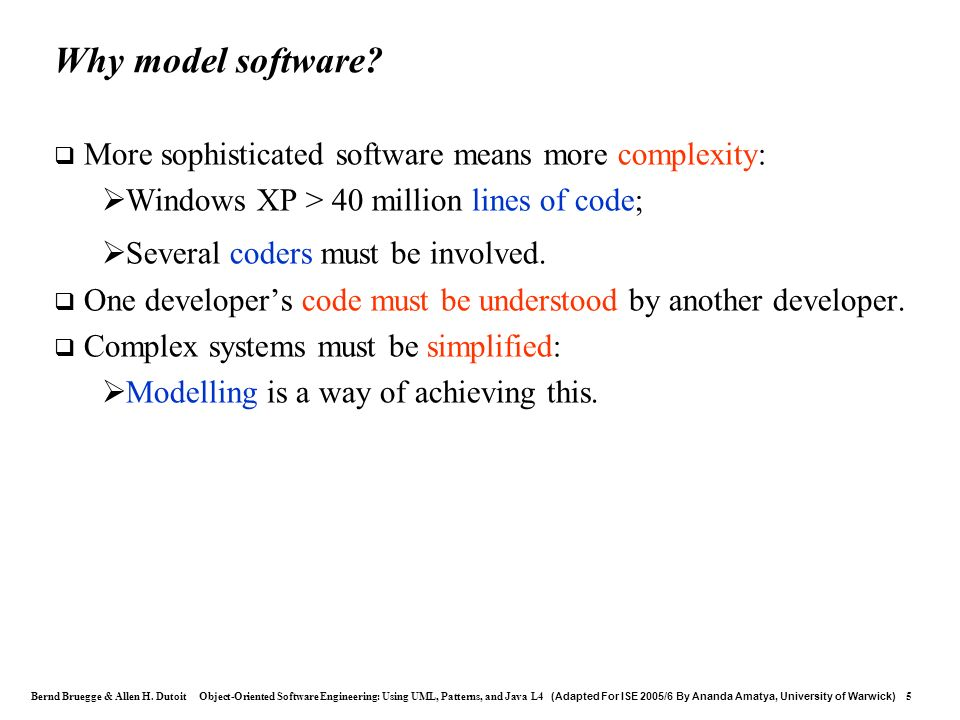Why model software More sophisticated software means more complexity: