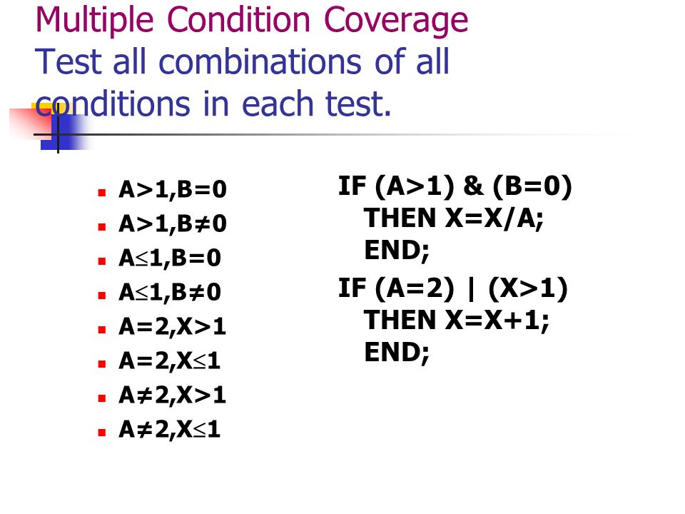 Multiple Condition Coverage Test all combinations of all conditions in each test.