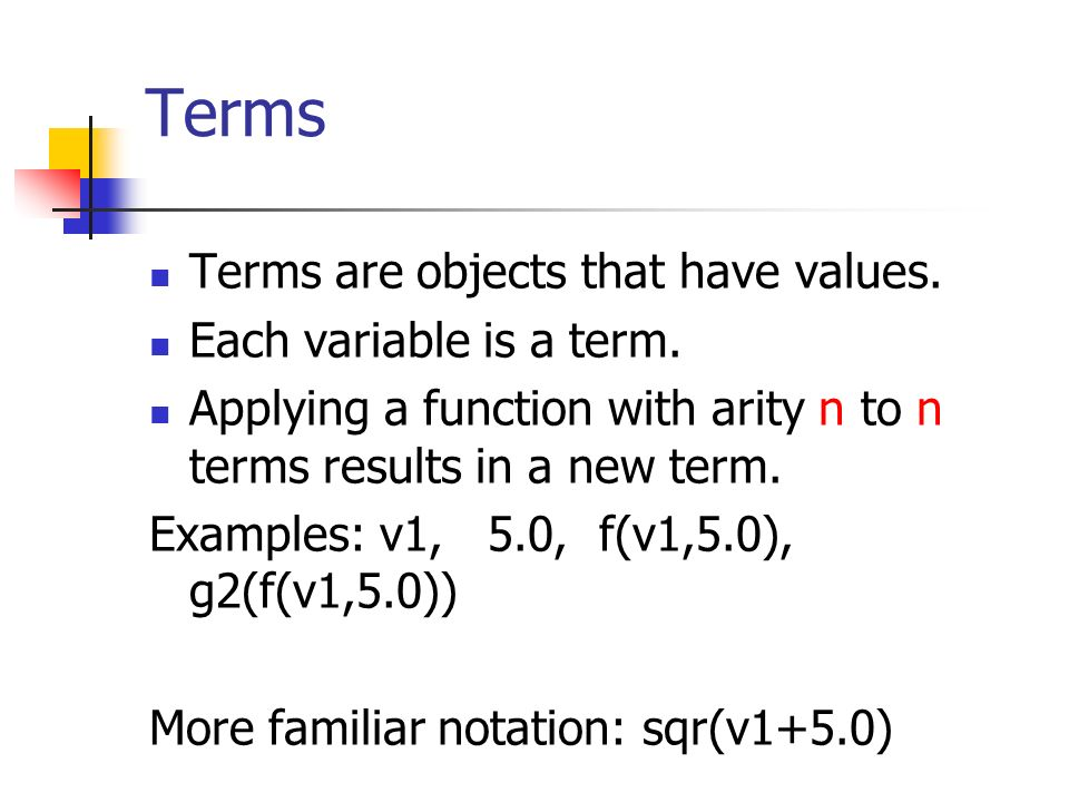 Terms Terms are objects that have values. Each variable is a term.