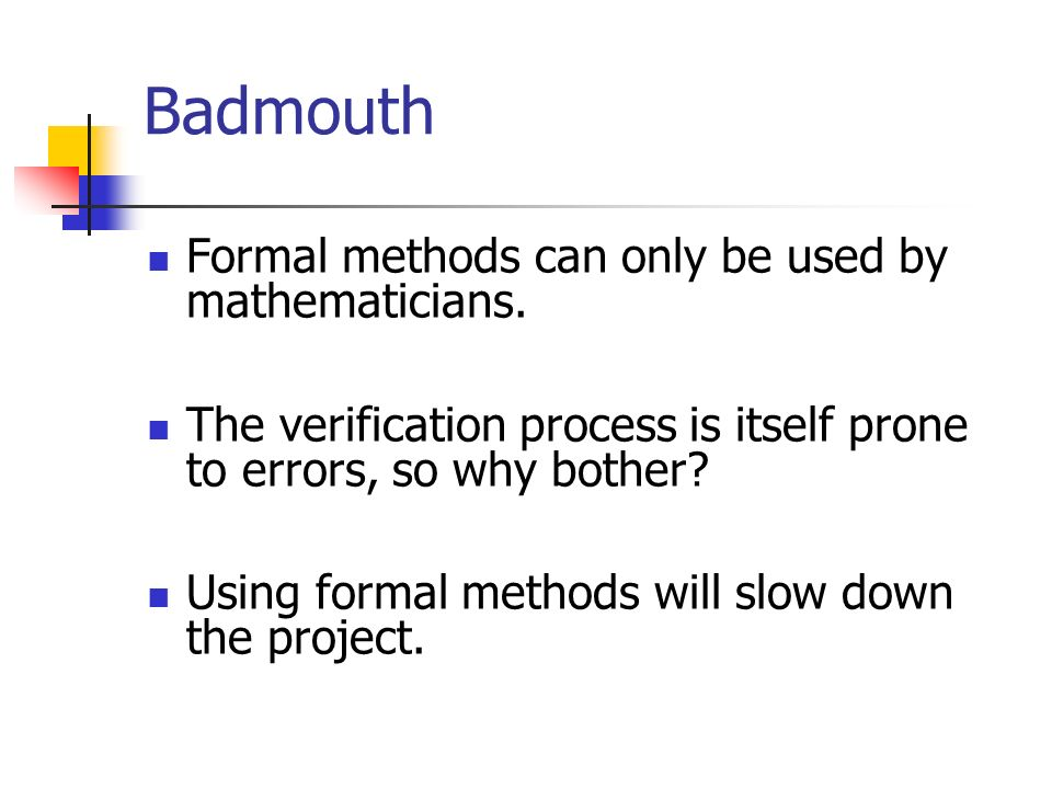 Badmouth Formal methods can only be used by mathematicians.