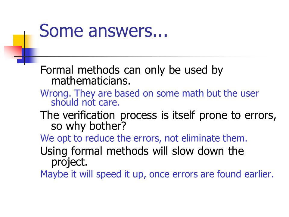 Some answers... Formal methods can only be used by mathematicians.