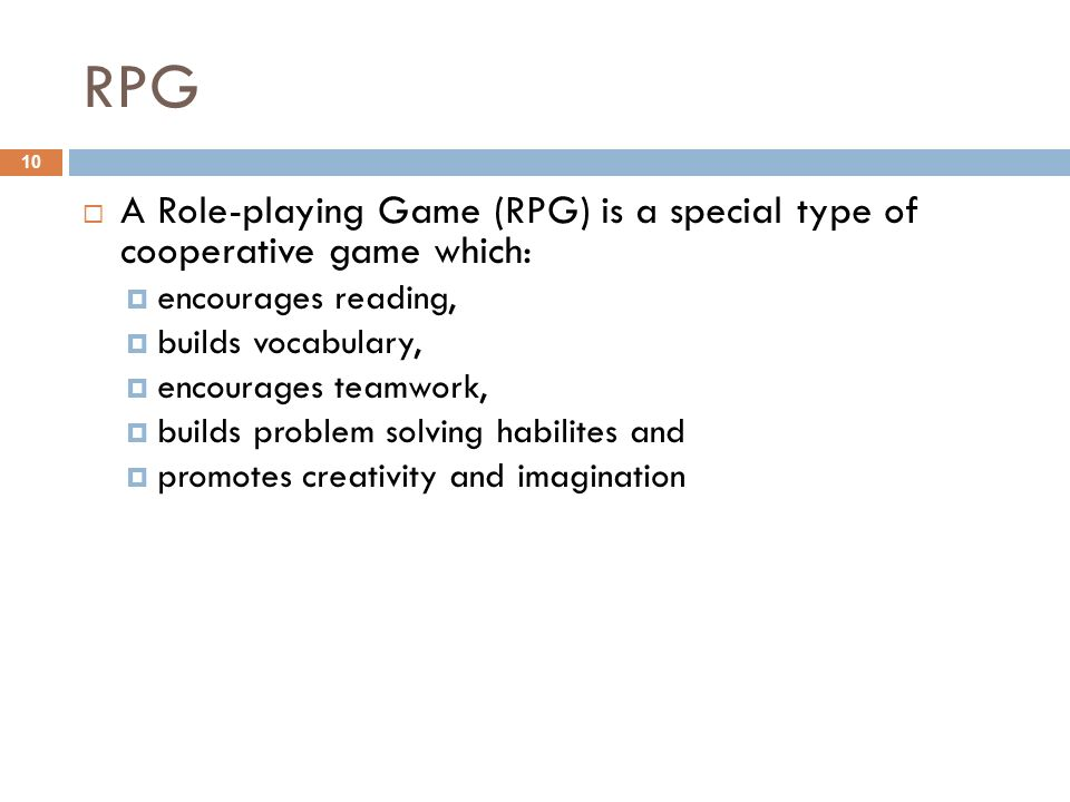 RPG A Role-playing Game (RPG) is a special type of cooperative game which: encourages reading, builds vocabulary,