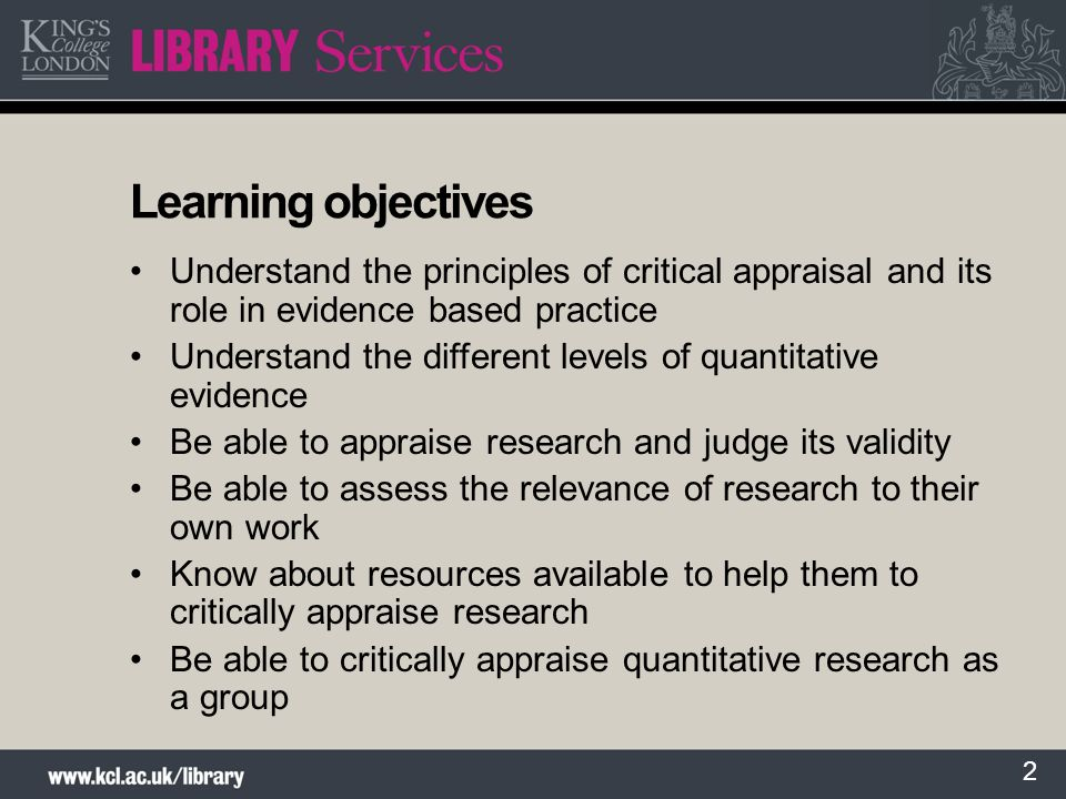 Learning objectives Understand the principles of critical appraisal and its role in evidence based practice.