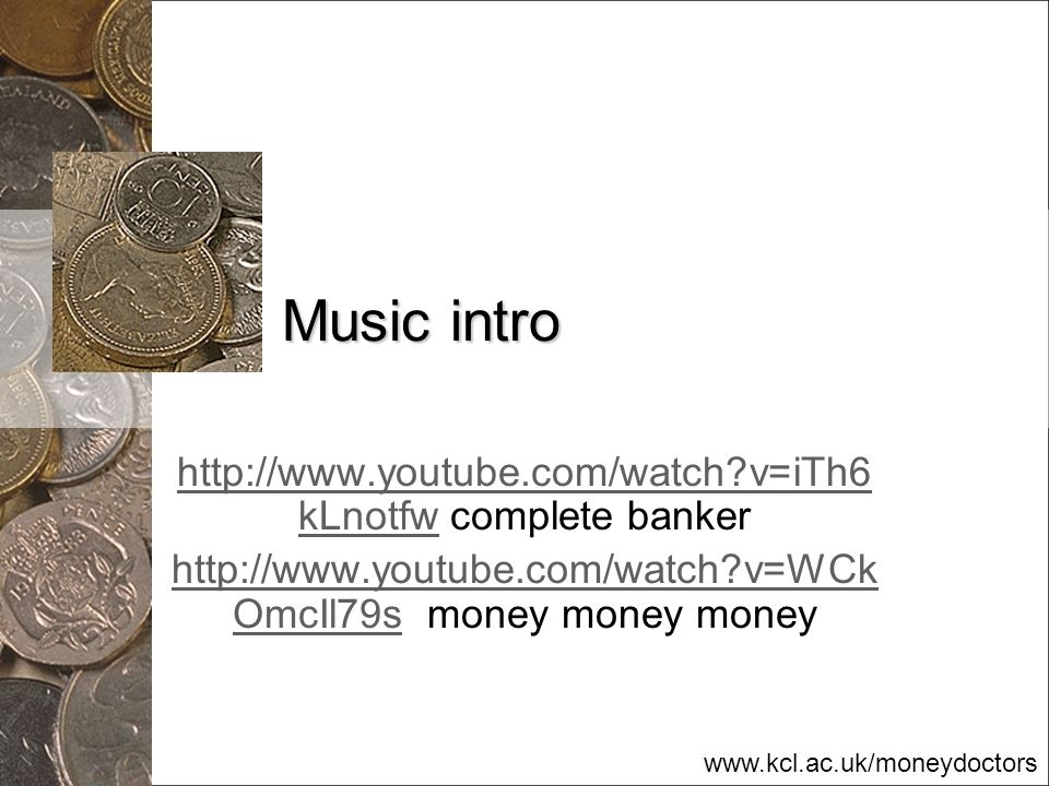 Music intro http://www.youtube.com/watch v=iTh6kLnotfw complete banker