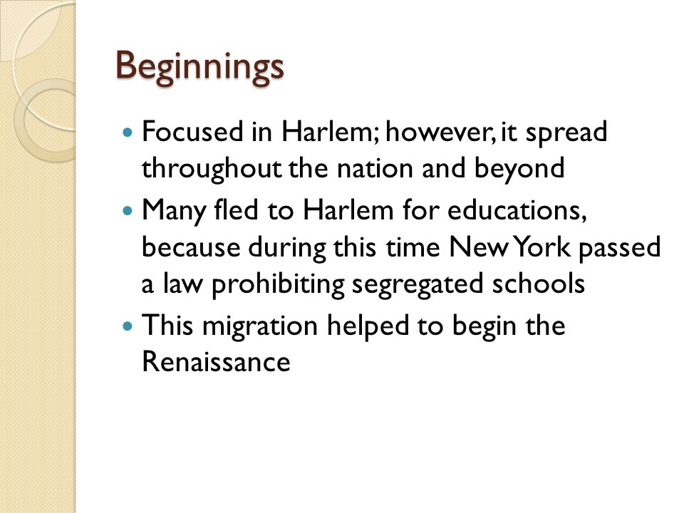 Beginnings Focused in Harlem; however, it spread throughout the nation and beyond.