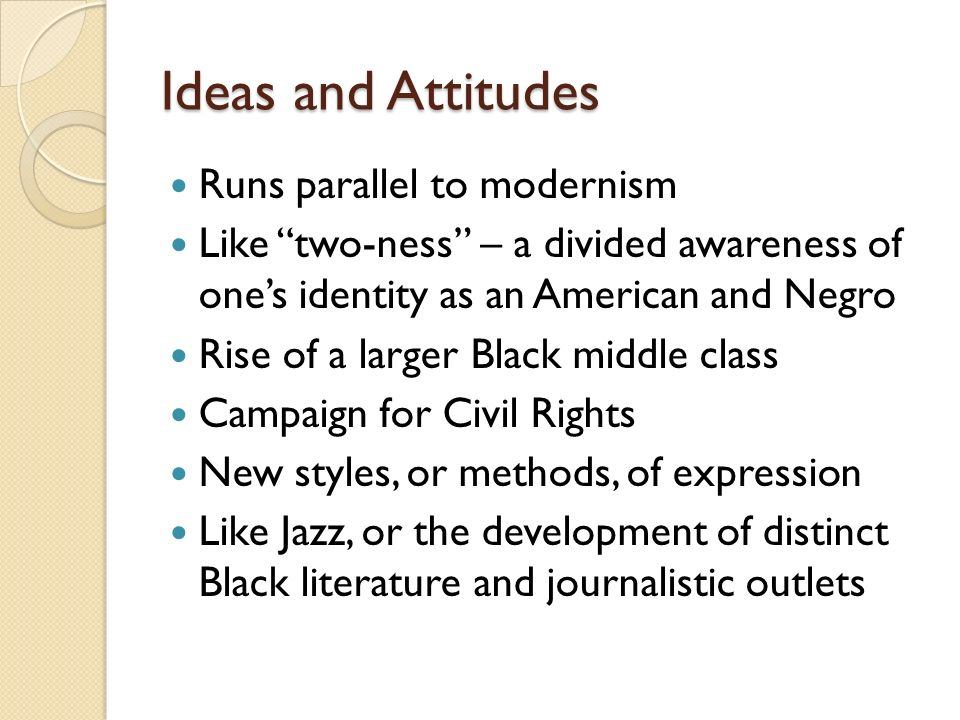 Ideas and Attitudes Runs parallel to modernism