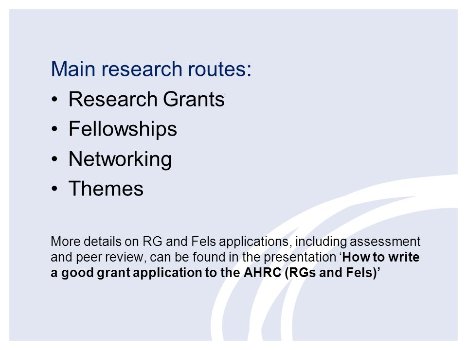 Main research routes: Research Grants Fellowships Networking Themes