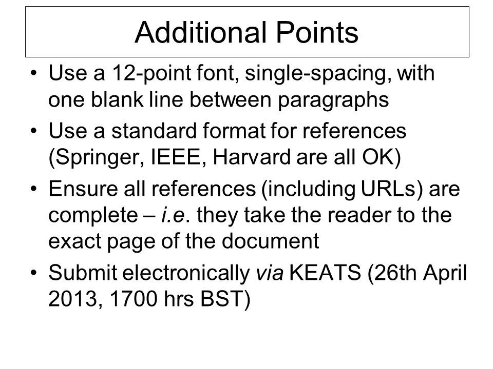 Additional Points Use a 12-point font, single-spacing, with one blank line between paragraphs.