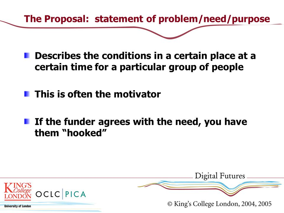 The Proposal: statement of problem/need/purpose