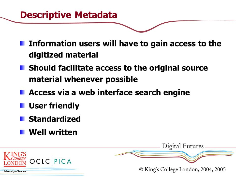 Descriptive Metadata Information users will have to gain access to the digitized material.