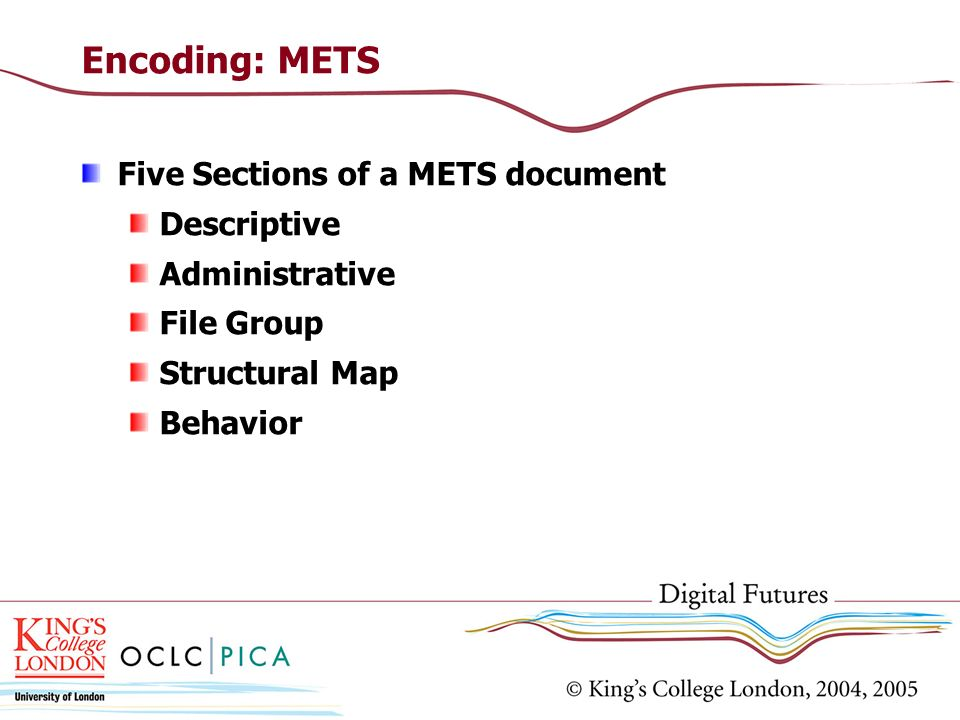 Encoding: METS Five Sections of a METS document Descriptive