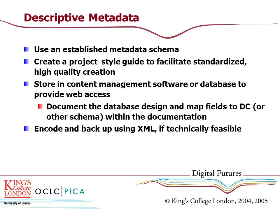 Descriptive Metadata Use an established metadata schema