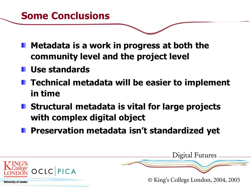 Some Conclusions Metadata is a work in progress at both the community level and the project level. Use standards.