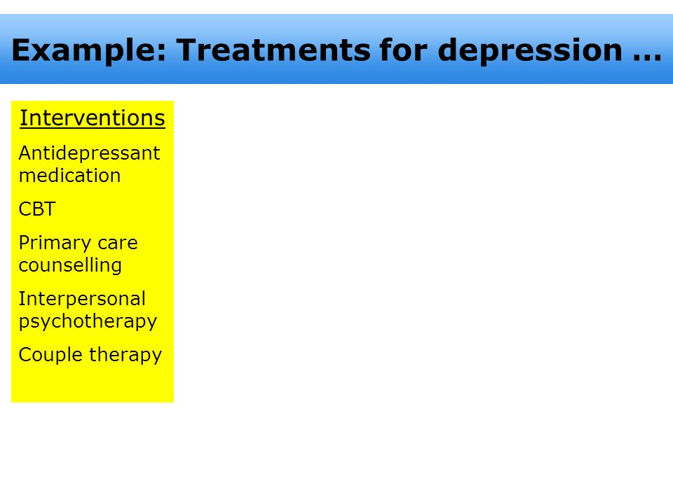 Example: Treatments for depression …