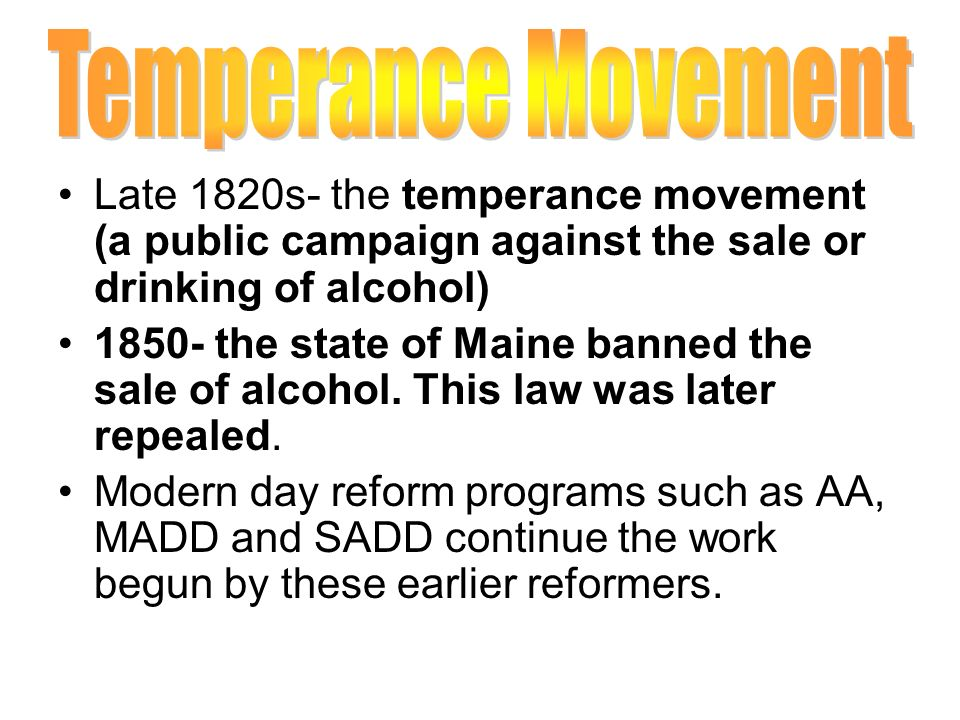 Temperance Movement Late 1820s- the temperance movement (a public campaign against the sale or drinking of alcohol)