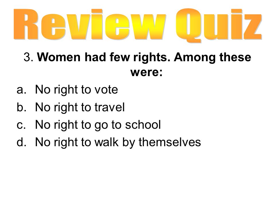 3. Women had few rights. Among these were: