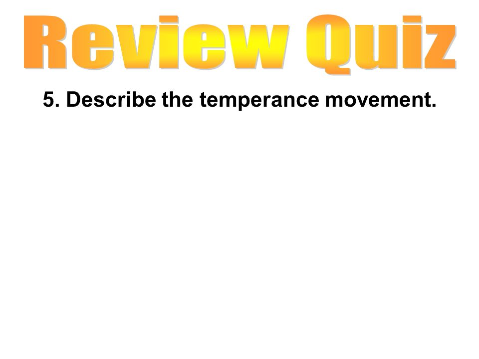5. Describe the temperance movement.