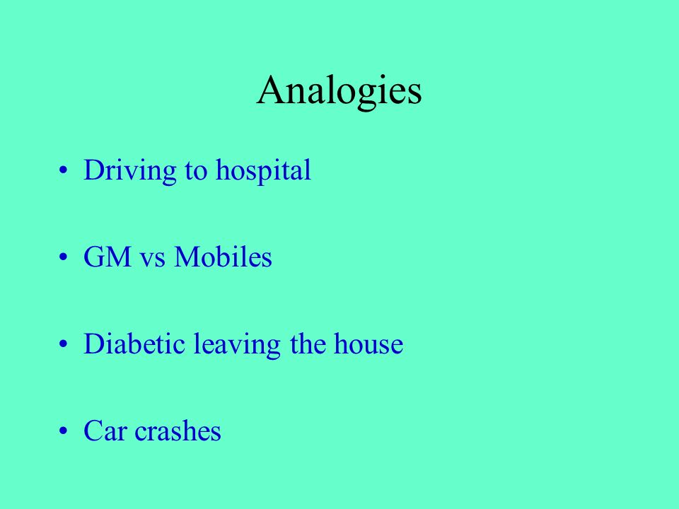 Analogies Driving to hospital GM vs Mobiles Diabetic leaving the house
