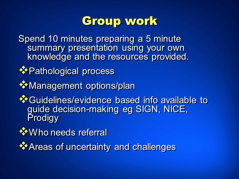 Group work Spend 10 minutes preparing a 5 minute summary presentation using your own knowledge and the resources provided.