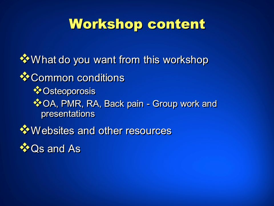 Workshop content What do you want from this workshop Common conditions