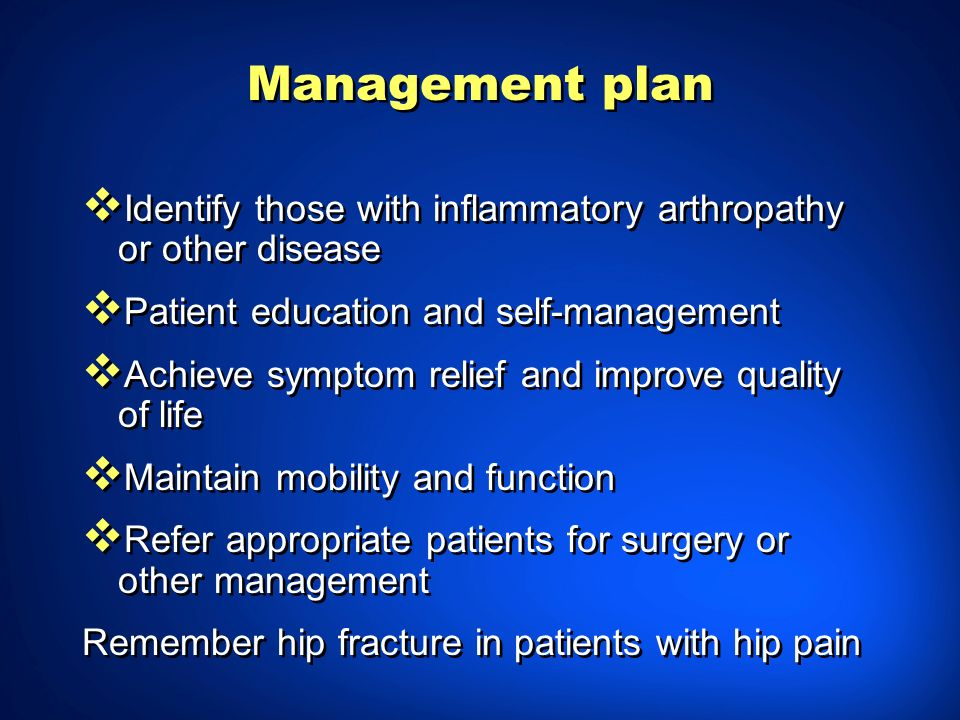 Management plan Identify those with inflammatory arthropathy or other disease. Patient education and self-management.