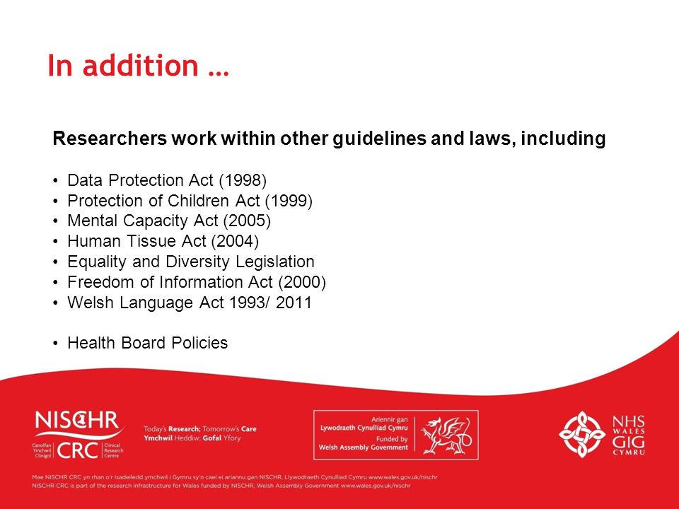 In addition … Researchers work within other guidelines and laws, including. Data Protection Act (1998)