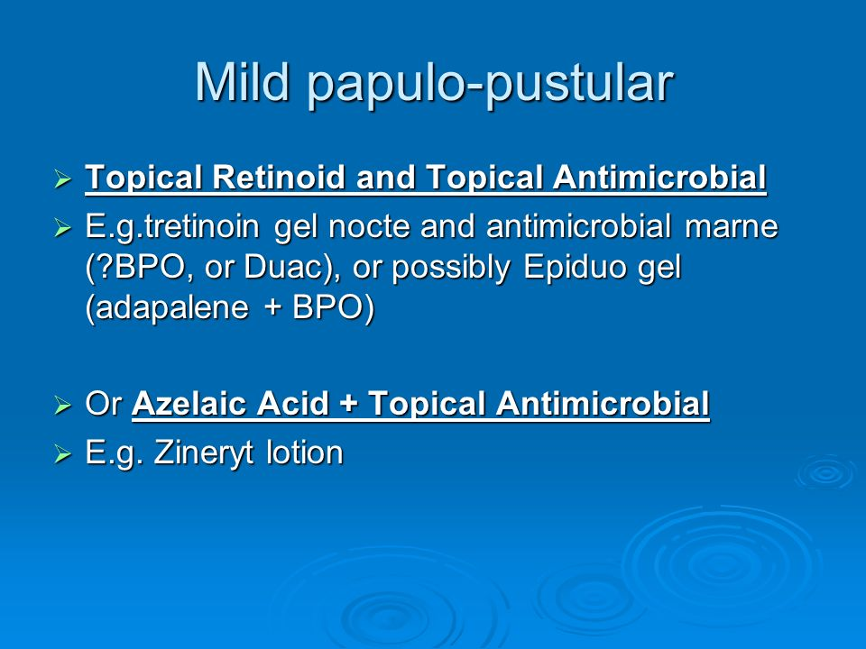 Mild papulo-pustular Topical Retinoid and Topical Antimicrobial