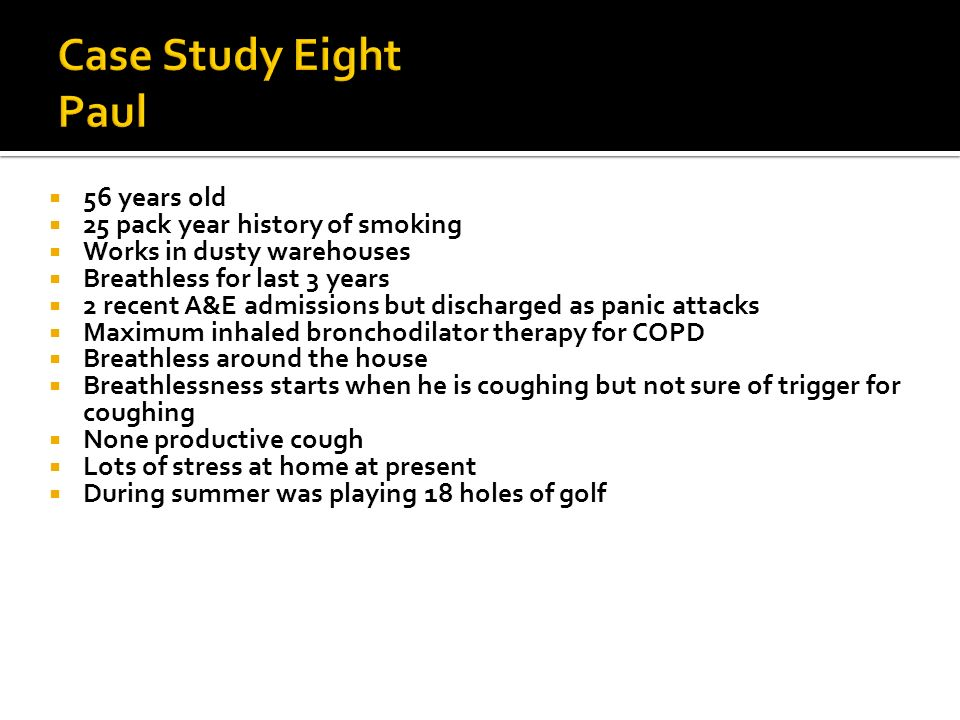 Case Study Eight Paul 56 years old 25 pack year history of smoking