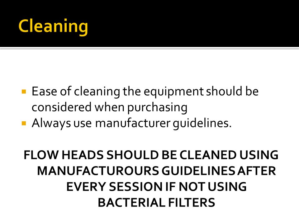 Cleaning Ease of cleaning the equipment should be considered when purchasing. Always use manufacturer guidelines.