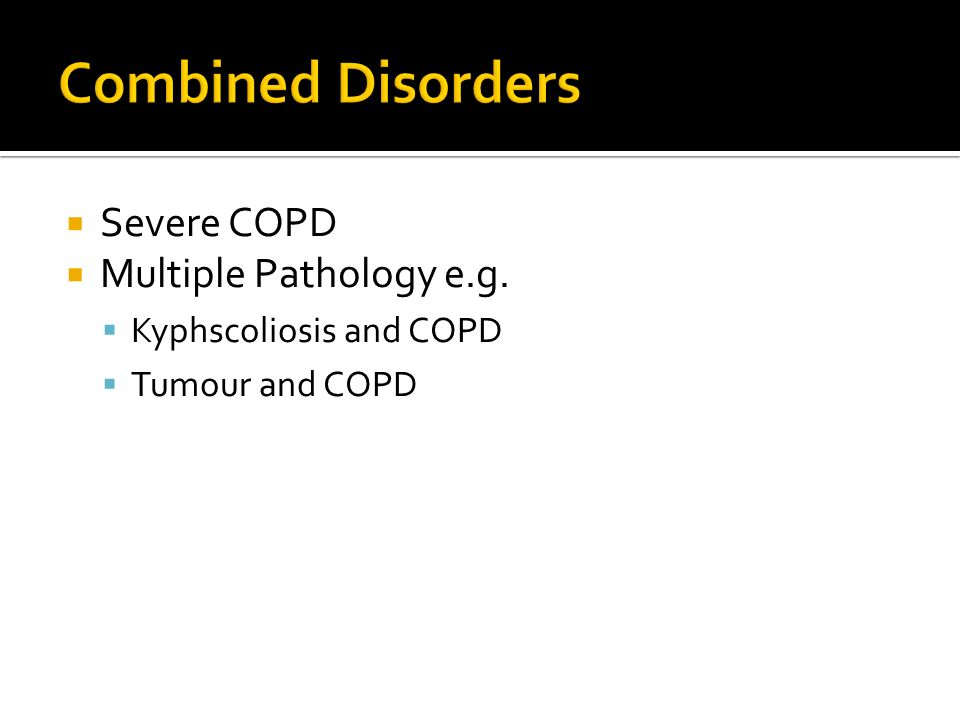 Combined Disorders Severe COPD Multiple Pathology e.g.