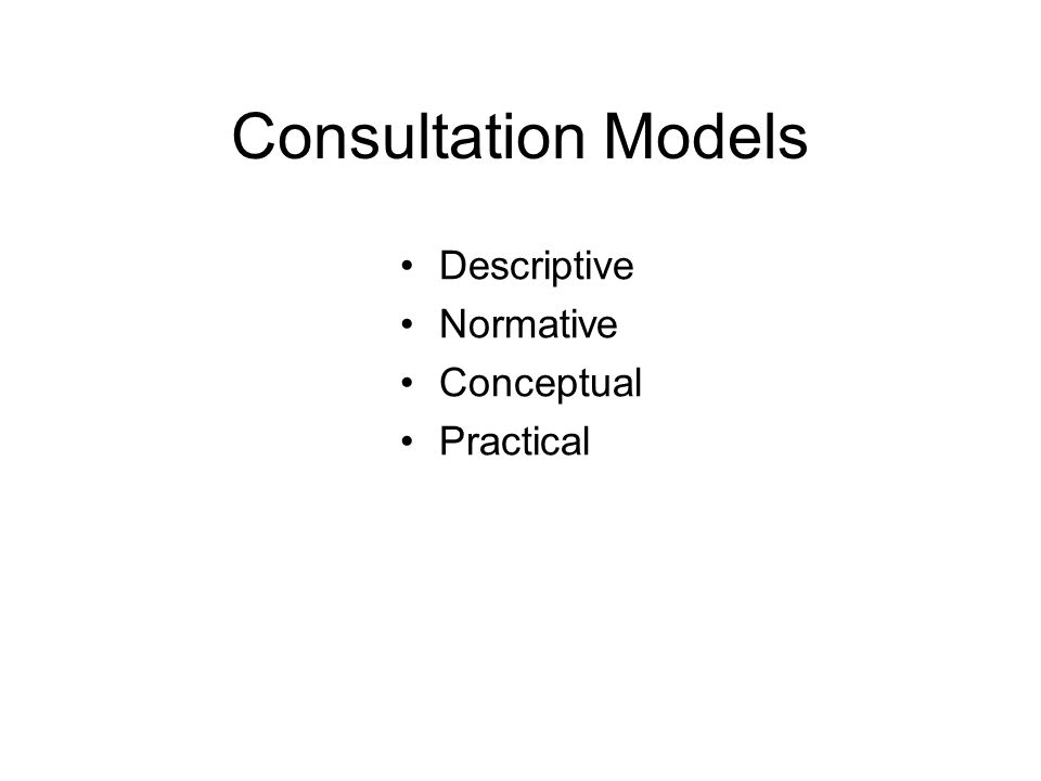 Consultation Models Descriptive Normative Conceptual Practical