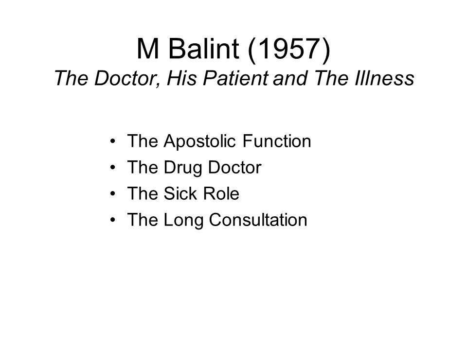 M Balint (1957) The Doctor, His Patient and The Illness